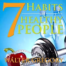 7 Habits of Healthy People: The Simple Guide: Helpful Tips of Healthy People (       UNABRIDGED) by Walter Gregory Narrated by Violet Meadow