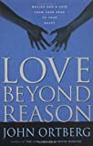 Love Beyond Reason (0310234492) by Ortberg, John