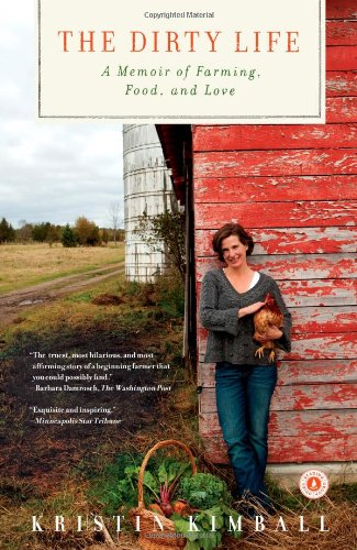 The Dirty Life: A Memoir of Farming, Food, and Love: Kristin Kimball: 9781416551614: Amazon.com: Books