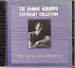 George Gershwin - Centenary Collection: The Music of George Gershwin