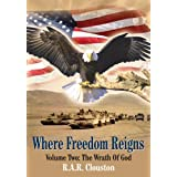 Where Freedom Reigns: Volume Two: The Wrath Of God