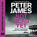 Not Dead Yet: Roy Grace, Book 8 Audiobook by Peter James Narrated by William Gaminara