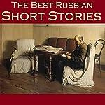 The Best Russian Short Stories | Leo Tolstoy,Anton Chekhov,Alexander Pushkin,Fyodor Dostoyevsky,Nikolai Leskov,Nicolai Schedrin,Vladimir Korolenko