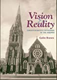 Vision and Reality: Christchurch's Cathedral in the Square (0473070561) by Brown, Colin