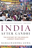 India After Gandhi: The History of the Worlds Largest Democracy