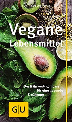 Vegane Lebensmittel: Der Nährwert-Kompass für eine gesunde Ernährung (GU Gesundheits-Kompasse)