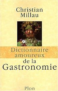 Dictionnaire amoureux de la Gastronomie par Christian Millau