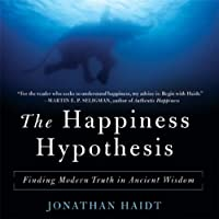 The Happiness Hypothesis: Finding Modern Truth in Ancient Wisdom (       UNABRIDGED) by Jonathan Haidt Narrated by George K. Wilson