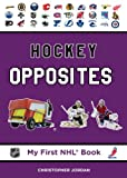 Hockey Opposites (My First NHL Book)