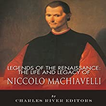 Legends of the Renaissance: The Life and Legacy of Niccolo Machiavelli (       UNABRIDGED) by Charles River Editors Narrated by Kelly Rhodes
