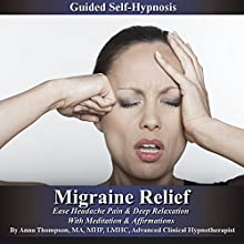Migraine Relief Guided Self Hypnosis: Ease Headache Pain & Deep Relaxation with Meditation & Affirmations (       UNABRIDGED) by Anna Thompson Narrated by Anna Thompson