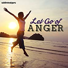 Let Go of Anger: Control Your Temper with Subliminal Messages  by  Subliminal Guru Narrated by  Subliminal Guru