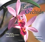 Easy Orchids: Simple Secrets for Glorious Gardens--Indoors and Out