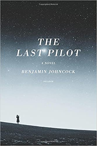 The Last Pilot: A Novel by Benjamin Johncock