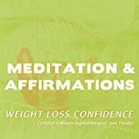 Meditations & Affirmations: Weight Loss Confidence  by Joel Thielke