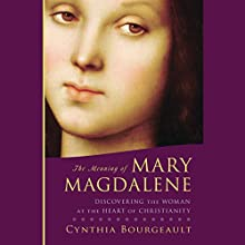 The Meaning of Mary Magdalene: Discovering the Woman at the Heart of Christianity (       UNABRIDGED) by Cynthia Bourgeault Narrated by Gabra Zackman