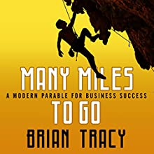 Many Miles to Go: A Modern Parable for Business Success (       UNABRIDGED) by Brian Tracy Narrated by Brian Tracy