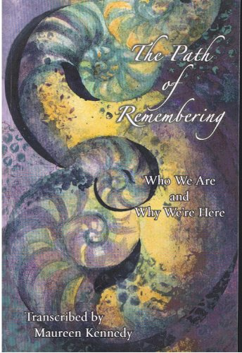 The Path of Remembering; Who We Are and Why We're Here