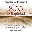 The 8.55 to Baghdad Audiobook by Andrew Eames Narrated by Andrew Eames