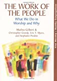 The Work of the People: What We Do in Worship and Why (Vital Worship Healthy Congregations)