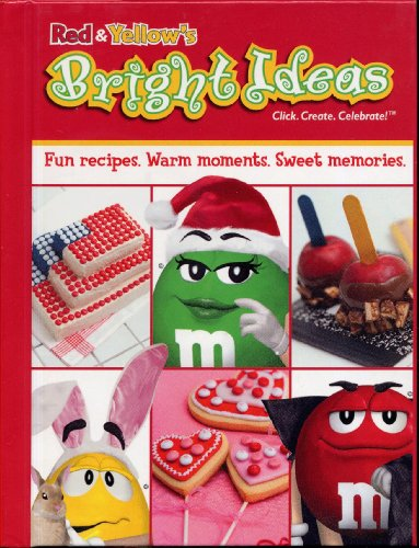 RED & YELLOW'S BRIGHT IDEAS: Fun Recipes. Warm Moments. Sweet Memories (2003 Hardcover 6.5 x 8.5 inches, 96 pages. Fun recipes using M & M's candies.)