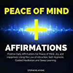 Peace of Mind Affirmations: Positive Daily Affirmations for Peace of Mind, Joy and Happiness Using the Law of Attraction, Self-Hypnosis, Guided Meditation and Sleep Learning | Stephens Hyang