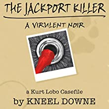 The JackPort Killer: A Virulent Noir: A Kurt Lobo Casefile (       UNABRIDGED) by Kneel Downe Narrated by Greg Patmore