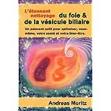 L'�tonnant nettoyage du foie & de la v�sicule biliairepar Andreas Moritz