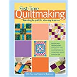 First-Time Quiltmaking: Learning to Quilt in Six Easy Lessons ~ Becky Johnston