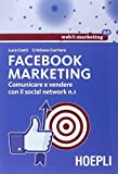Facebook marketing. Comunicare e vendere con il social network n. 1