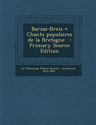 Barzaz-Breiz = Chants Populaires de La Bretagne - Primary Source Edition