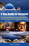 3 Day Guide to Santorini: A 72-Hour Definitive Guide On What to See, Eat & Enjoy In Santorini, Greece (Santorini Travel Guide, Santorini Greece)