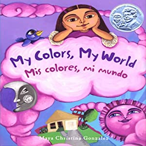 My Colors, My World/Mi Colores, Mi Mundo | [Maya Christina Gonzalez]