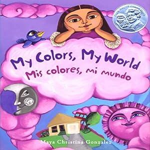 My Colors, My World/Mi Colores, Mi Mundo   [Maya Christina Gonzalez]