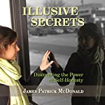 Illusive Secrets: Discovering the Power of Self-Honesty | James Patrick McDonald