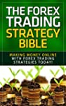 Forex: The Forex Trading Strategy Bib...