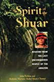 Spirit of the Shuar: Wisdom from the Last Unconquered People of the Amazon (0892818654) by Perkins, John