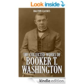 The Collected Works of Booker T. Washington (Unexpurgated Edition) (Halcyon Classics)