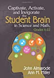 img - for Captivate, Activate, and Invigorate the Student Brain in Science and Math, Grades 6-12 book / textbook / text book