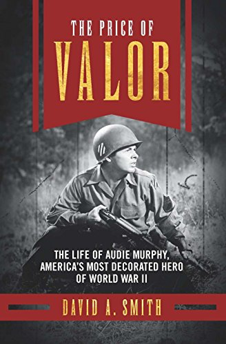 the-price-of-valor-the-life-of-audie-murphy-americas-most-decorated-hero-of-world-war-ii
