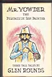 Mr. Yowder, the Peripatetic Sign Painter: Three Tall Tales (082340370X) by Rounds, Glen