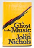 A Ghost in the Music (003042576X) by John Nichols