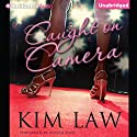 Caught on Camera (       UNABRIDGED) by Kim Law Narrated by Natalie Ross