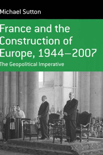 France and the Construction of Europe, 1944-2006: The Geopolitical Imperative (Monographs in French Studies)