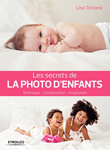 Les secrets de la photo d'enfants: Technique - Composition - Inspiration