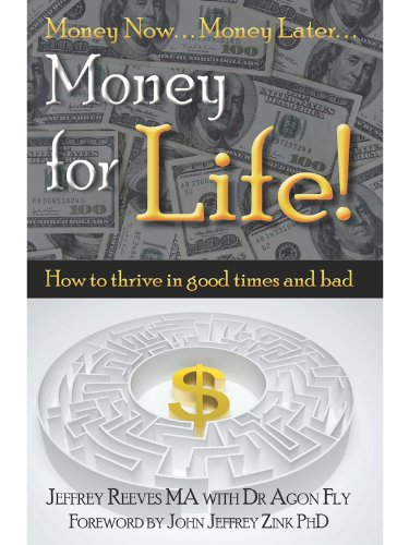 Jeffrey Reeves MA - Money for Life! How to thrive in good times and bad... (The Money for Life Books)