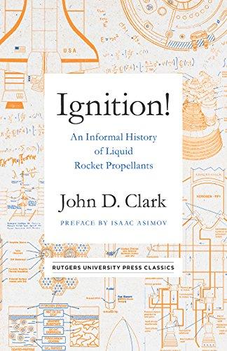 Ignition!: An Informal History of Liquid Rocket Propellants (Rutgers University Press Classics) [Clark, John Drury] (Tapa Blanda)