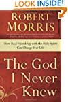 The God I Never Knew: How Real Friend...