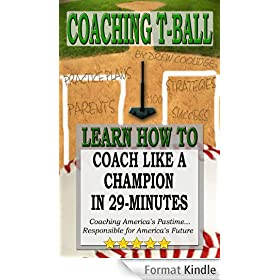 COACHING T-BALL: Coach Like a Champion in 29-minutes (Baseball Books) (English Edition)