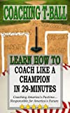 COACHING T-BALL: Coach Like a Champion in 29-minutes (Baseball Books)